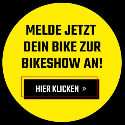Melde jetzt dein Bike zur Bikeshow an! Hier klicken